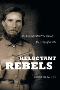 Reluctant Rebels, The Confederates Who Joined the Army after 1861 [Paperback]